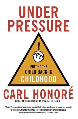 Book Under Pressure: Putting The Child Back In Childhood by Carl Honore