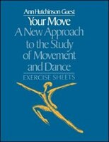 Your Move: A New Approach To The Study Of Movement And Dance: Exercise Sheets