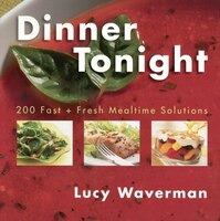 Dinner Tonight: 200 Fast And Fresh Mealtime Solutions
