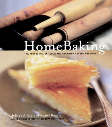HomeBaking: The Artful Mix of Flour and Tradition Around the World by Jeffrey Alford