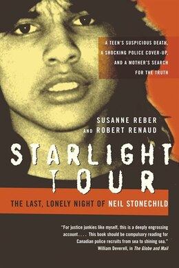 Book Starlight Tour: The Last, Lonely Night Of Neil Stonechild by Susanne Reber
