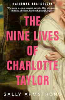 The Nine Lives of Charlotte Taylor: The First Woman Settler of the Miramichi by Sally Armstrong