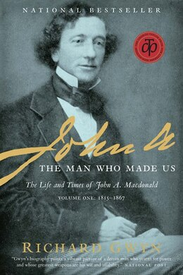 Book John A: The Man Who Made Us by Richard J. Gwyn
