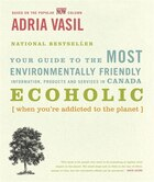 Ecoholic: Your Guide to the Most Environmentally Friendly Information, Products and Services in…