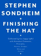 Finishing The Hat: Collected Lyrics (1954-1981) With Attendant Comments, Principles, Heresies…