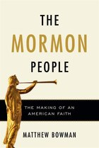 The Mormon People: The Making Of An American Faith: The Making Of An American Faith