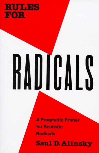 Rules For Radicals: A Pragmatic Primer For Realistic Radicals by Saul Alinsky