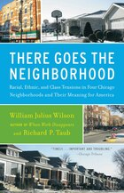 There Goes The Neighborhood: racial, Ethnic, And Class Tensions In Four Chicago Neighborhoods And…