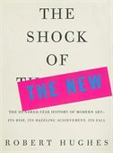 The Shock of the New: The Hundred-year History Of Modern Art--its Rise, Its Dazzling Achievement…