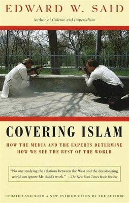 Book Covering Islam: How The Media And The Experts Determine How We See The Rest Of The World by Edward W. Said