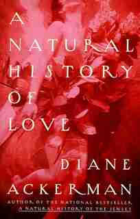 A Natural History Of Love: Author Of The National Bestseller A Natural History Of The Senses by Diane Ackerman