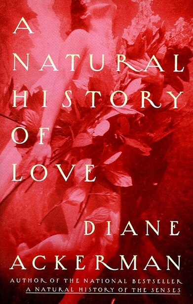 A Natural History Of Love: Author Of The National Bestseller A Natural History Of The Senses de Diane Ackerman