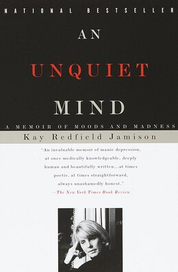 Book An Unquiet Mind: A Memoir Of Moods And Madness by Kay Redfield Jamison