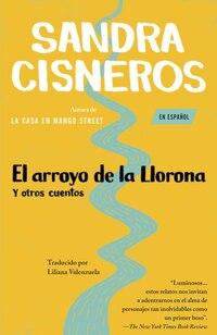 El Arroyo De La Llorona Y Otros Cuentos: (Woman Hollering Creek--Spanish-language edition) y otros…