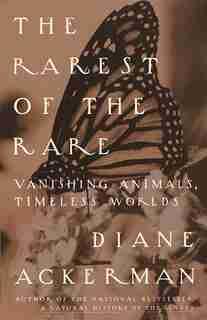 The Rarest Of The Rare: Vanishing Animals, Timeless Worlds de Diane Ackerman
