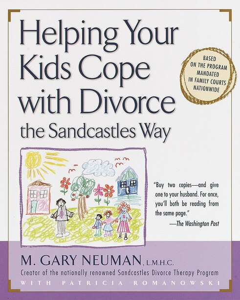 Helping Your Kids Cope With Divorce The Sandcastles Way: Based On The Program Mandated In Family Courts Nationwide by M. Gary Neuman