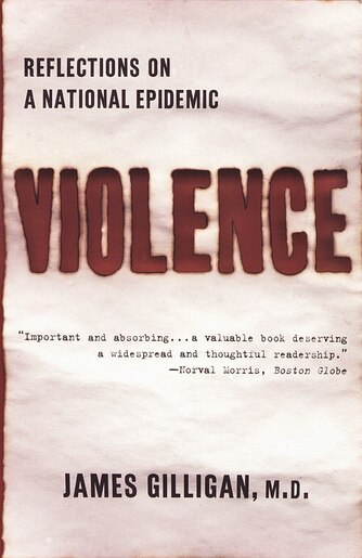 Violence: Reflections On A National Epidemic by James Gilligan