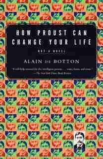 How Proust Can Change Your Life de Alain De Botton