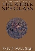 The Amber Spyglass: His Dark Materials: His Dark Materials - Book Iii