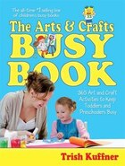 The Arts & Crafts Busy Book: 365 Screen-Free Art and Craft Activities to Keep Toddlers and…