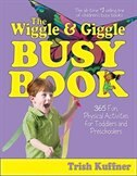The Wiggle & Giggle Busy Book: 365 Creative Games & Activities to Keep Your Child Moving and…