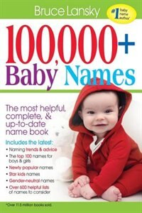 100,000 + Baby Names: The Most Helpful, Complete, & Up-to-date Name Book by Bruce Lansky