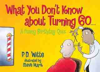 What You Don't Know About Turning 60: A Funny Birthday Quiz by P. D. Witte