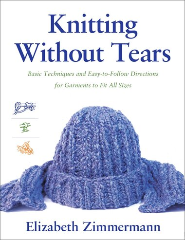 Knitting Without Tears: Basic Techniques and Easy-to-Follow Directions for Garments to Fit All Sizes by Elizabeth Zimmerman