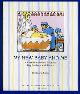 Book My New Baby And Me: A First Year Record Book For Big Brothers And Big Sisters by Metropolitan Museum Of Art