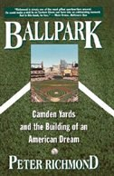 Ballpark: Camden Yards and the Building of an American Dream by Peter Richmond