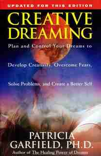 Creative Dreaming: Plan And Control Your Dreams To Develop Creativity Overcome Fears Solve Proble by Patricia Garfield