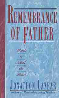 Remembrance of Father: Words to Heal the Heart by Jonathon Lazear