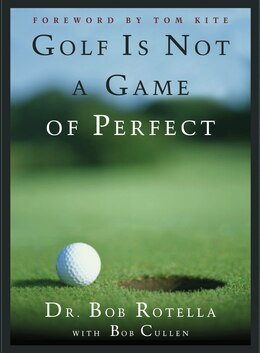 Book Golf Is Not a Game of Perfect by Bob Rotella