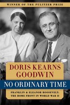 No Ordinary Time: Franklin and Eleanor Roosevelt:  The Home Front in World War II
