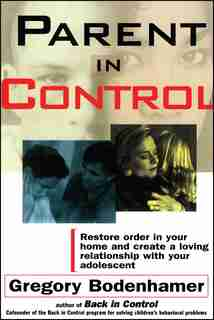 Parent In Control: Restore Order in Your Home and Create a Loving Relationship with Your Adolescent by Gregory Bodenhamer