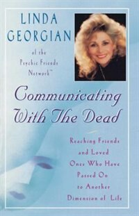 Communicating with the Dead: Reaching Friends and Loved Ones Who Haved Passed On to Another Dimension of Life by Linda Georgian