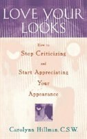 Love Your Looks: How to Stop Criticizing and Start Appreciating Your Appearance