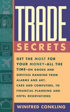 Trade Secrets: Get the Most for Your Money - All the Time- on Goods and Services Ranging from…
