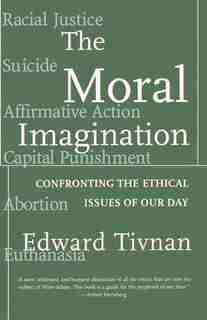 Moral Imagination: Confronting the Ethical Issues of Our Day by Edward Tivnan