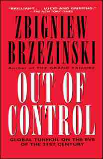 Out of Control: Global Turmoil on the Eve of the 21st Century by Zbigniew Brzezinski