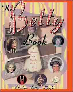 """The Betty Book: A Celebration of Capable Kind o' Gal by Elizabeth """"Betty"""" Albright"""