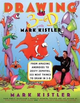 Book Drawing In 3-d With Mark Kistler: Drawing in 3-D with Mark Kistler by Mark Kistler