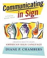 Communicating in Sign: Creative Ways to Learn American Sign Language (ASL)