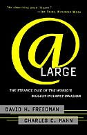 At Large: The Strange Case of the World's Biggest Internet Invasion by Charles C. Mann