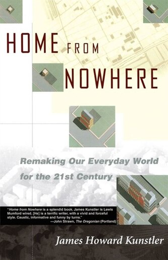 Home From Nowhere: Remaking Our Everyday World For The 21st Century by James Howard Kunstler