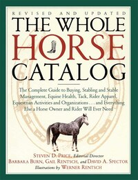 The Whole Horse Catalog: The Complete Guide to Buying, Stabling and Stable Management, Equine…