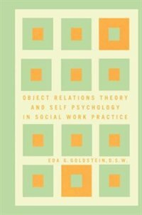 Object Relations Theory and Self Psychology in Social Work Practice by Eda Goldstein