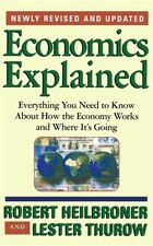 Economics Explained: Everything You Need to Know About How the Economy Works and Where It's Going