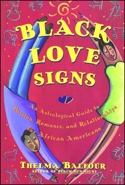 Black Love Signs: An Astrological Guide To Passion Romance And Relataionships For  African Ameri by Thelma Balfour