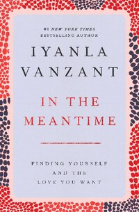 In the Meantime: Finding Yourself And The Love You Want
